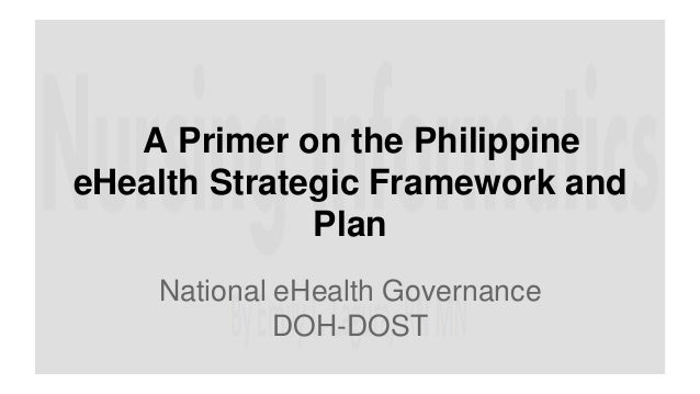 A Primer on the Philippine eHealth Strategic Framework and Plan National eHealth Governance DOH-DOST