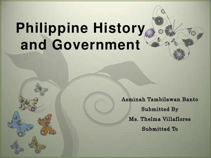 Philippine History and Government<br />Asminah Tambilawan Banto<br />Submitted By<br />Ms. Thelma Villaflores<br />Submitt...