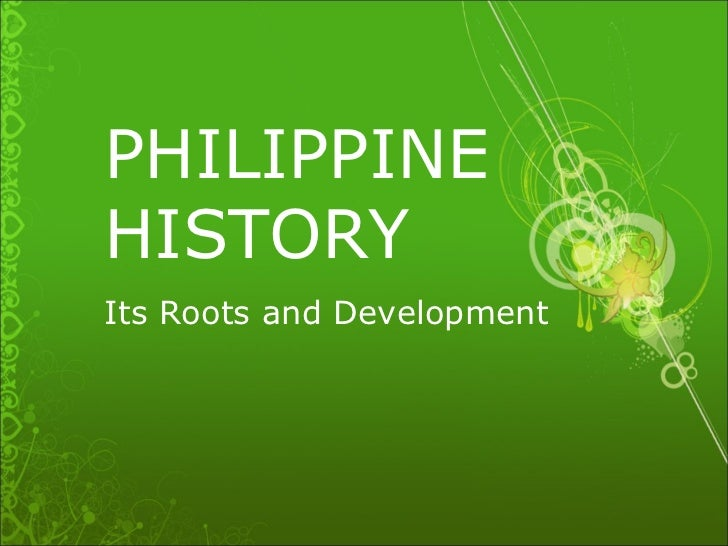 PHILIPPINE HISTORY Its Roots and Development
