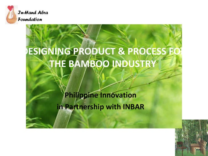 DESIGNING PRODUCT & PROCESS FOR THE BAMBOO INDUSTRY  Philippine Innovation in Partnership with INBAR