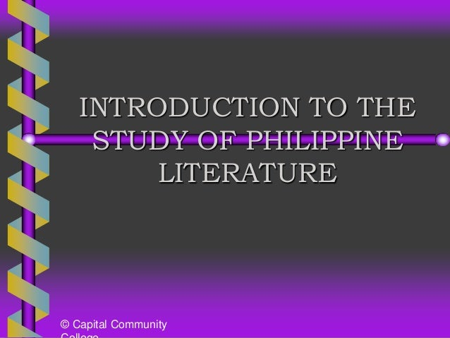 INTRODUCTION TO THE    STUDY OF PHILIPPINE        LITERATURE© Capital Community