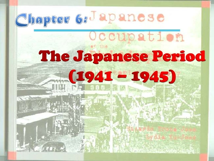 Chapter 6:<br />The Japanese Period (1941 – 1945)<br />
