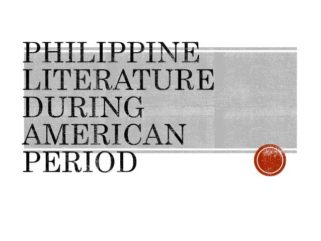 american colonial period in philippine literature A limited us empire of pinpoint colonies to support a  particularly from  american generals and european.
