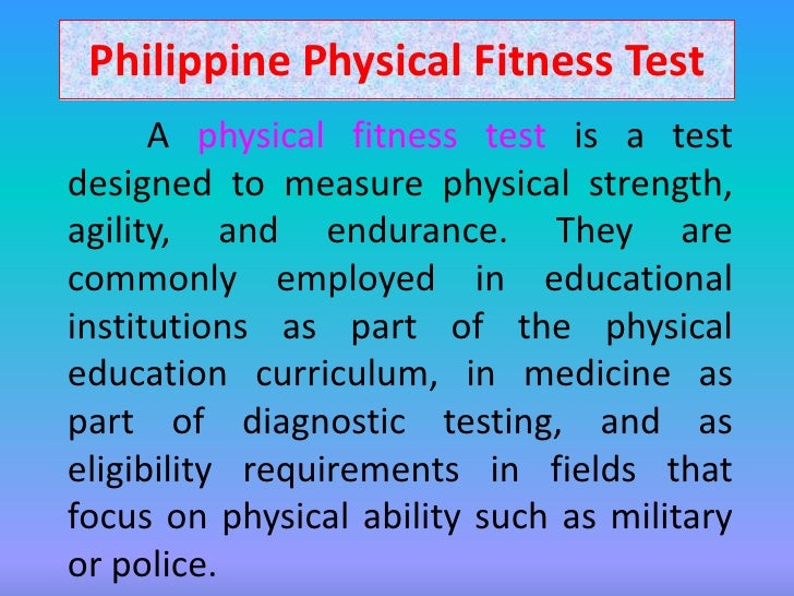 Philippine Physical Fitness Test      A physical fitness test is a testdesigned to measure physical strength,agility, and ...