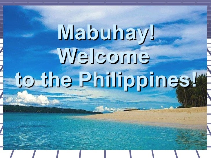 Mabuhay! Welcome  to the Philippines!