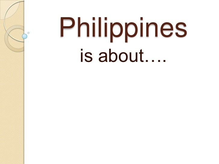 Philippines <br />is about….<br />