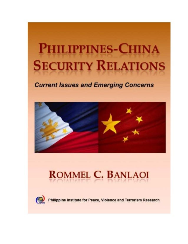 2 PHILIPPINES-CHINA SECURITY RELATIONS Current Issues and Emerging Concerns Rommel C. Banlaoi Philippine Institute for Pea...