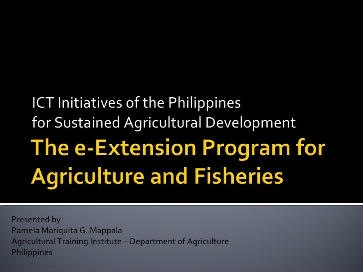 ICT Initiatives of the Philippines for Sustained Agricultural Development: The e-Extension Program for Agriculture and Fisheries