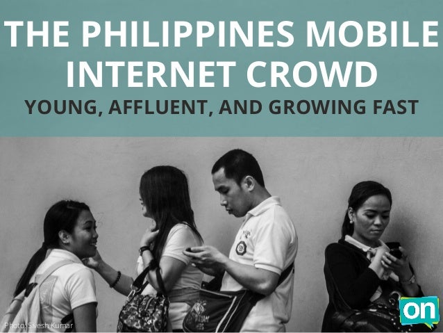 THE PHILIPPINES MOBILE INTERNET CROWD YOUNG, AFFLUENT, AND GROWING FAST Photo: Sivesh Kumar