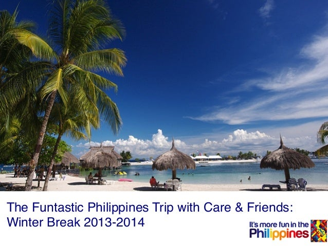 The Funtastic Philippines Trip with Care & Friends:! Winter Break 2013-2014!