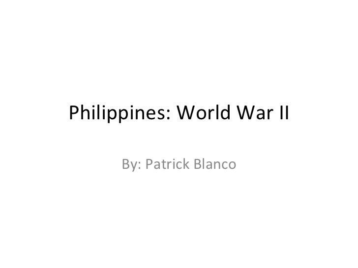 Philippines: World War II By: Patrick Blanco