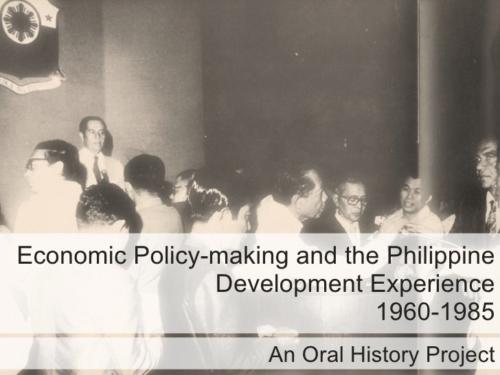 Economic Policy-making and the Philippine Development Experience 1960-1985 An Oral History Project