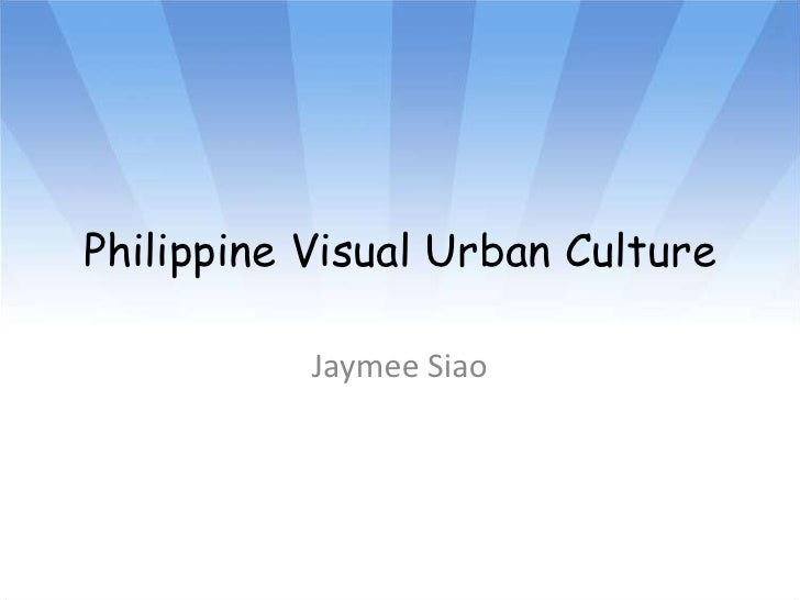 Philippine Visual Urban Culture<br />JaymeeSiao<br />