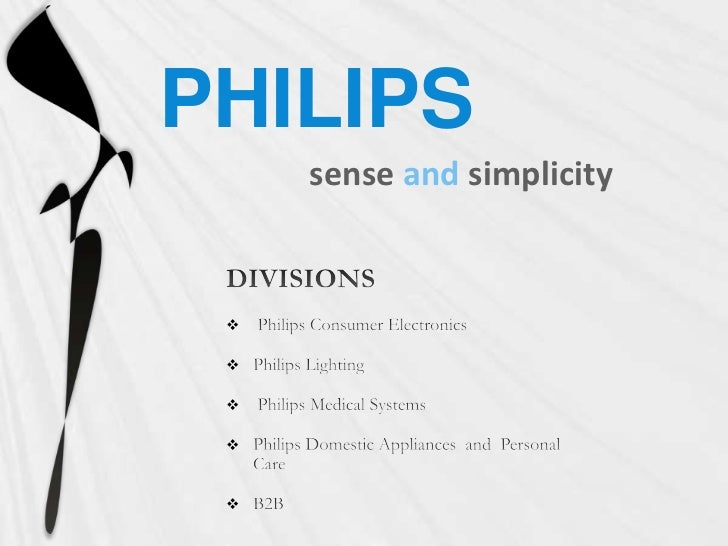 PHILIPS<br />senseandsimplicity<br />DIVISIONS<br /> Philips Consumer Electronics<br />Philips Lighting<br /> Philips Medi...