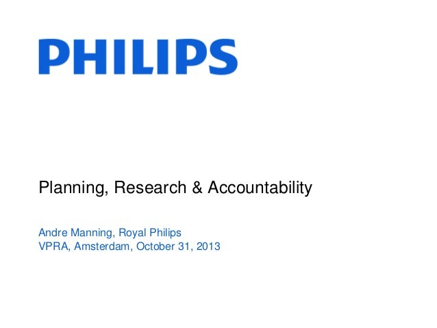 Planning, Research & Accountability Andre Manning, Royal Philips VPRA, Amsterdam, October 31, 2013