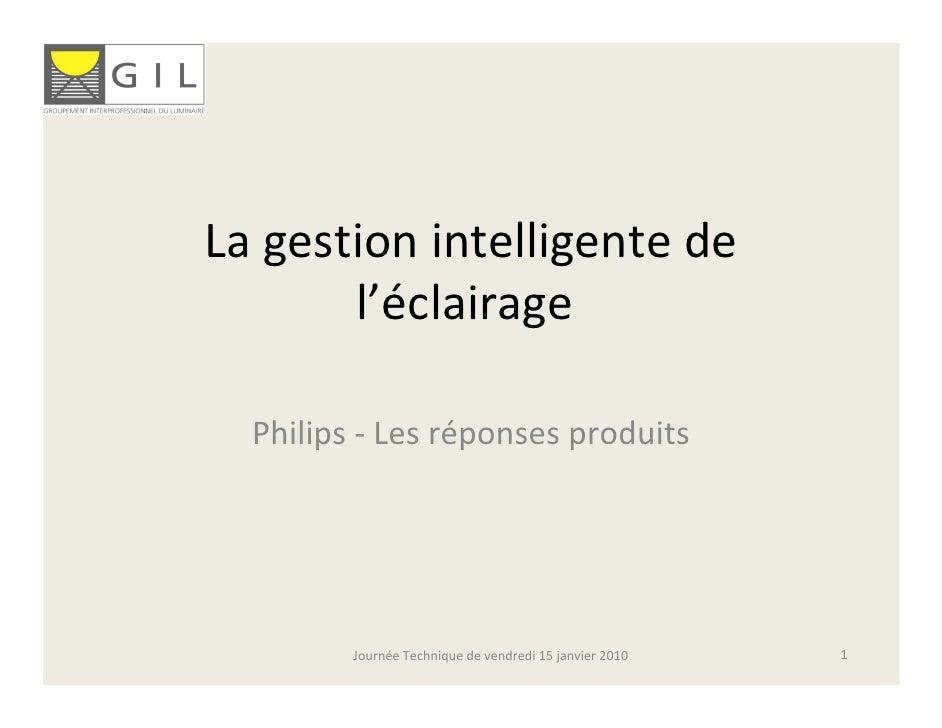 Lagestionintelligentede        l'éclairage    Philips‐ Lesréponsesproduits              JournéeTechniquedevendre...