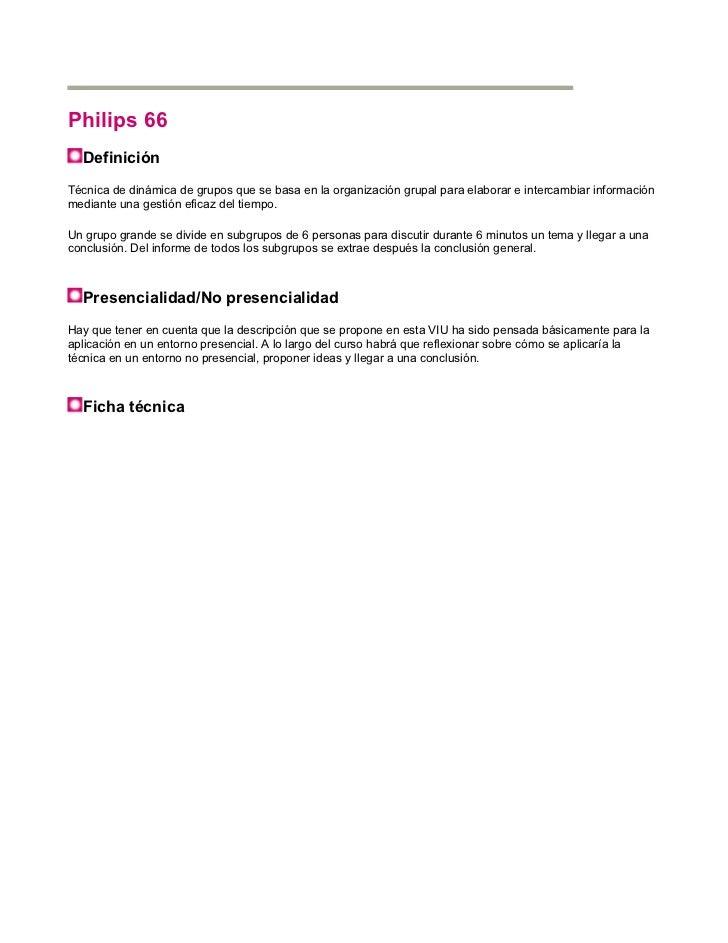 Philips 66  DefiniciónTécnica de dinámica de grupos que se basa en la organización grupal para elaborar e intercambiar inf...