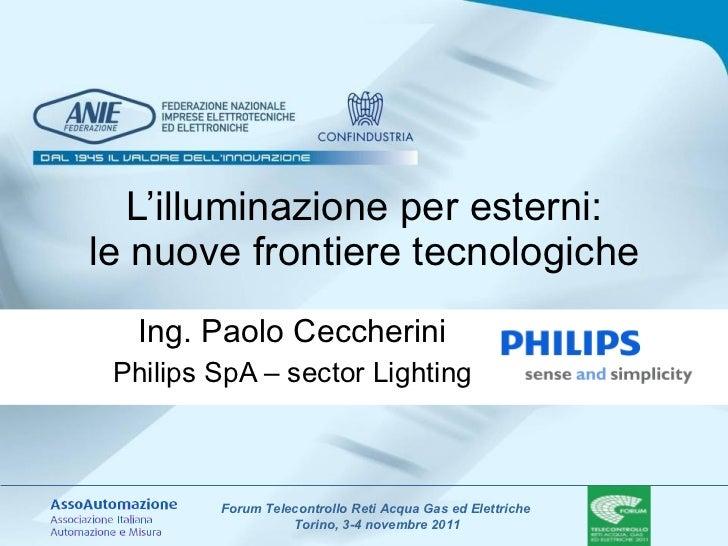 L'illuminazione per esterni: le nuove frontiere tecnologiche Ing. Paolo Ceccherini Philips SpA – sector Lighting
