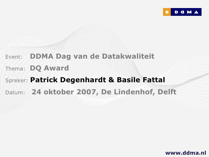 Event:   DDMA Dag van de Datakwaliteit Thema:  DQ Award Spreker:  Patrick Degenhardt & Basile Fattal Datum:  24 oktober 20...