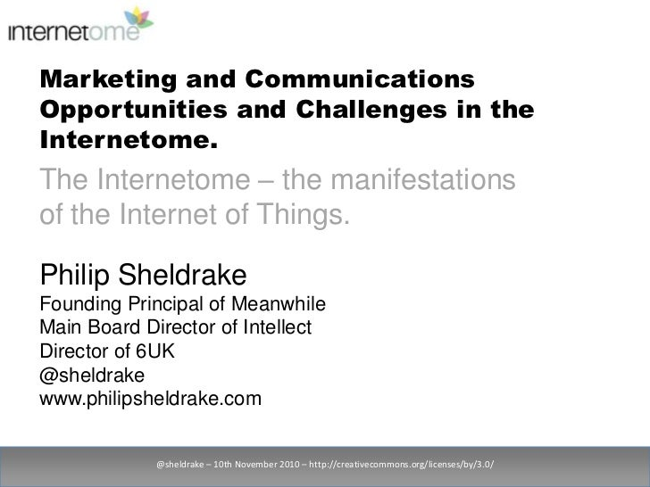 Marketing and Communications Opportunities and Challenges in the Internetome.<br />@sheldrake – 10th November 2010 – http:...
