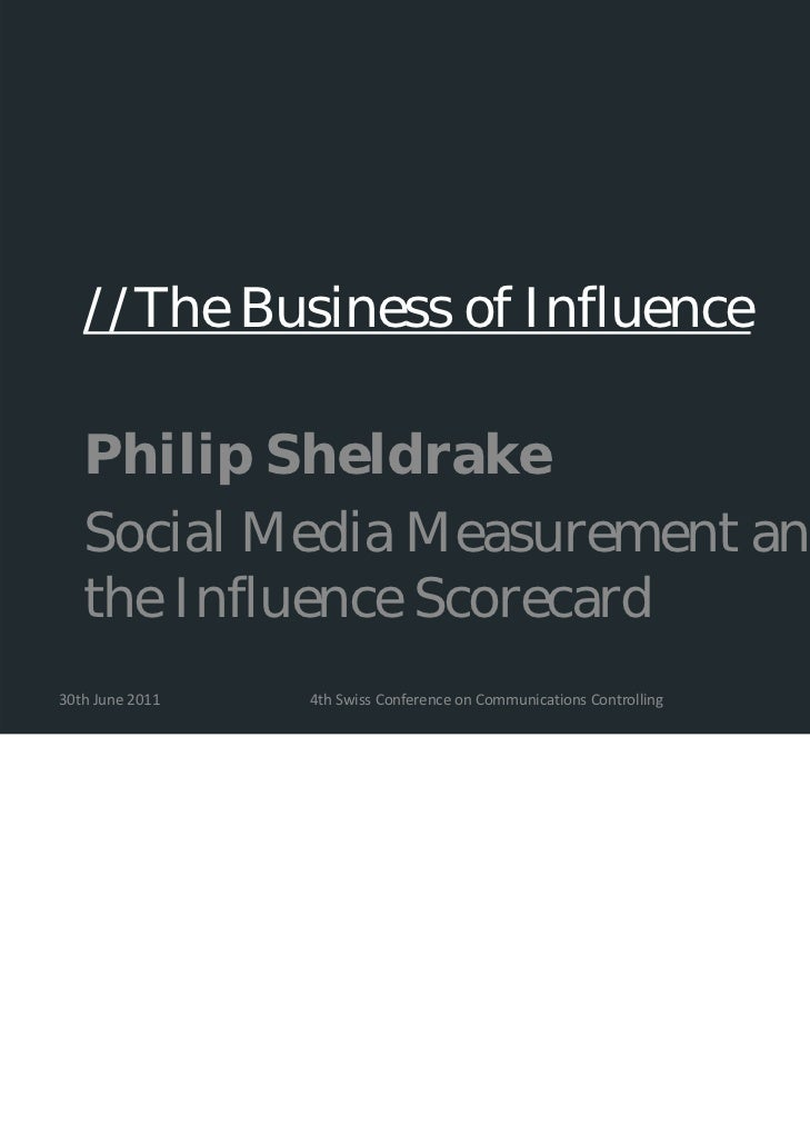 //The Business of Influence   Philip Sheldrake   Social Media Measurement and   the Influence Scorecard30thJune2011   4t...