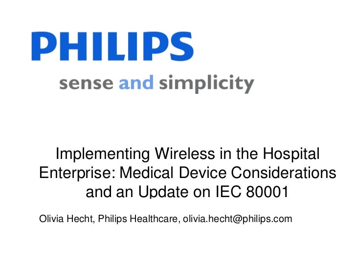 Implementing Wireless in the HospitalEnterprise: Medical Device Considerations      and an Update on IEC 80001Olivia Hecht...