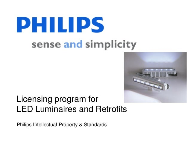 Licensing program for LED Luminaires and Retrofits Philips Intellectual Property & Standards