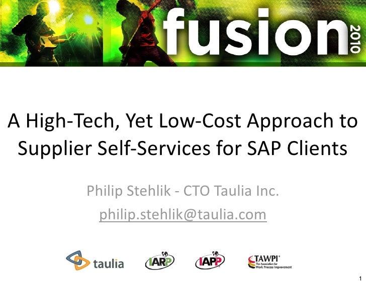AHigh‐Tech,YetLow‐CostApproachto  SupplierSelf‐ServicesforSAPClients         PhilipStehlik‐CTOTauliaInc.   ...