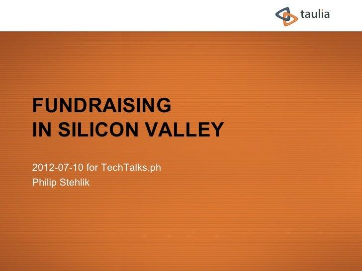 FUNDRAISINGIN SILICON VALLEY2012-07-10 for TechTalks.phPhilip Stehlik