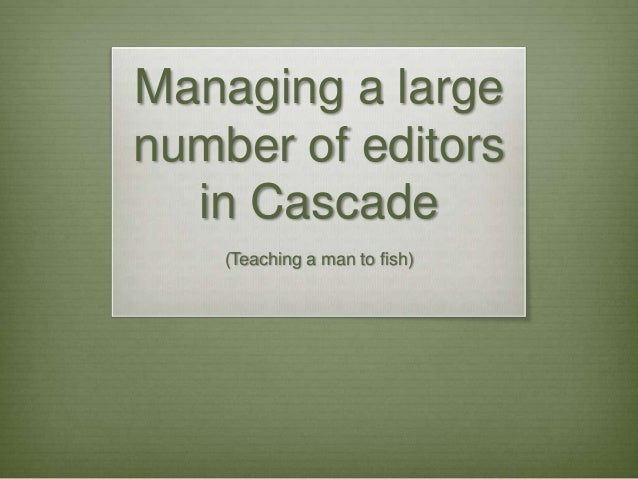 Managing a large number of editors in Cascade (Teaching a man to fish)
