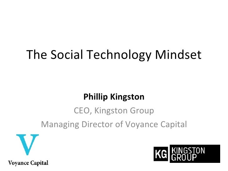The Social Technology Mindset Phillip Kingston CEO, Kingston Group Managing Director of Voyance Capital