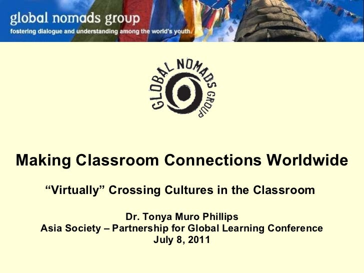 """Making Classroom Connections Worldwide """" Virtually"""" Crossing Cultures in the Classroom  Dr. Tonya Muro Phillips Asia Socie..."""