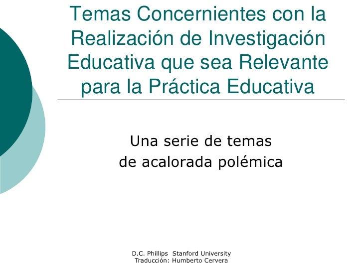 Temas Concernientes con la Realización de Investigación Educativa que sea Relevante para la Práctica Educativa<br />Una se...
