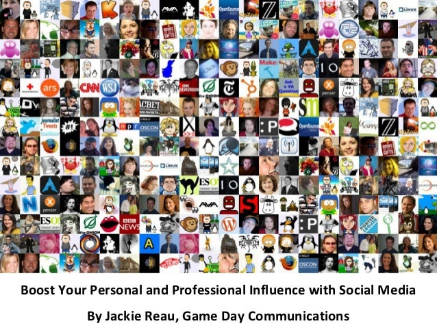 Boost Your Personal and Professional Influence with Social Media          By Jackie Reau, Game Day Communications