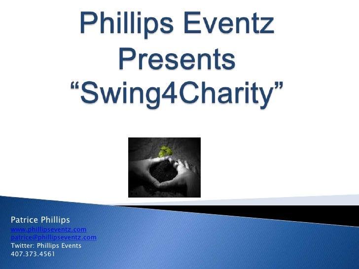 "Phillips Eventz Presents""Swing4Charity""<br />Patrice Phillips<br />www.phillipseventz.com<br />patrice@phillipseventz.com<..."