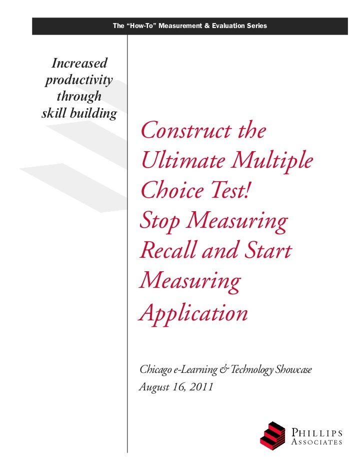 CETS 2011, Ken Phillips, handout for Construct the Ultimate Multiple-Choice Test! Stop Measuring Recall and Start Measuring Application