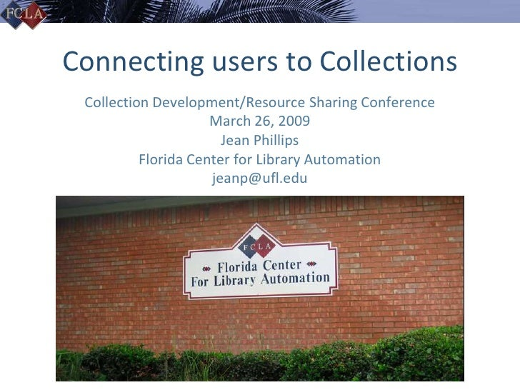 Connecting users to Collections  Collection Development/Resource Sharing Conference                      March 26, 2009   ...