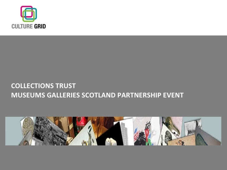 COLLECTIONS TRUST  MUSEUMS GALLERIES SCOTLAND PARTNERSHIP EVENT