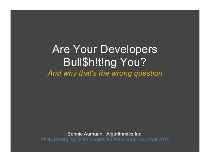 Philly ETE - Are Your Developers Bull$h!tt!ng You? And why that's the wrong question