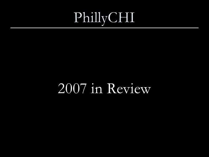 PhillyCHI <ul><li>2007 in Review </li></ul>