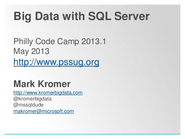 Big Data with SQL ServerPhilly Code Camp 2013.1May 2013http://www.pssug.orgMark Kromerhttp://www.kromerbigdata.com@kromerb...