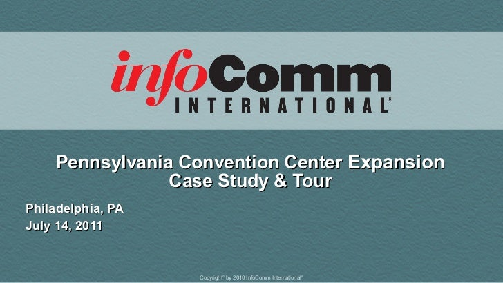 Pennsylvania Convention Center  Expansion Case Study & Tour Philadelphia, PA July 14, 2011