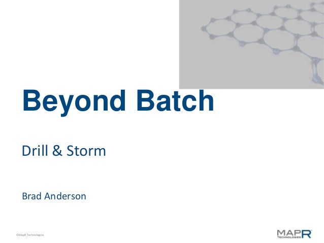 Beyond Batch   Drill & Storm   Brad Anderson©MapR Technologies