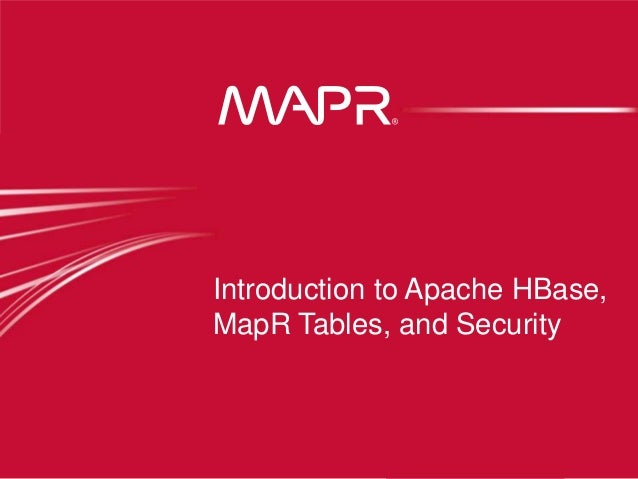 Introduction to Apache HBase, MapR Tables and Security