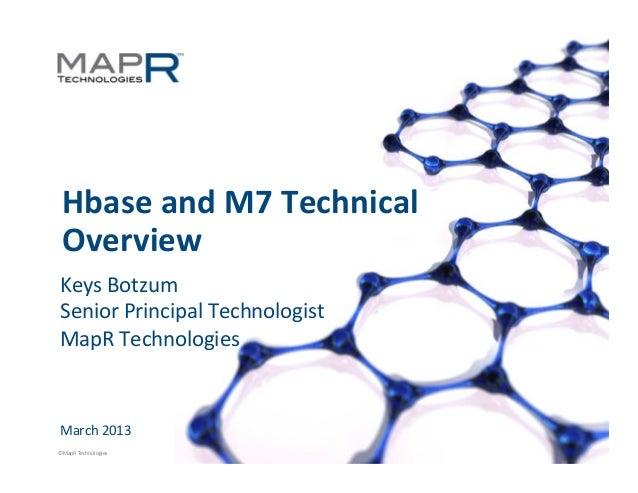 Hbase and M7 Technical   Overview  Keys Botzum  Senior Principal Technologist  MapR Technologies  ...
