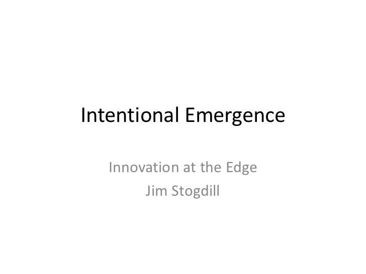 Intentional Emergence<br />Innovation at the Edge<br />Jim Stogdill<br />