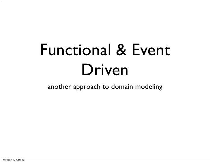 Functional & Event                             Driven                        another approach to domain modelingThursday 1...