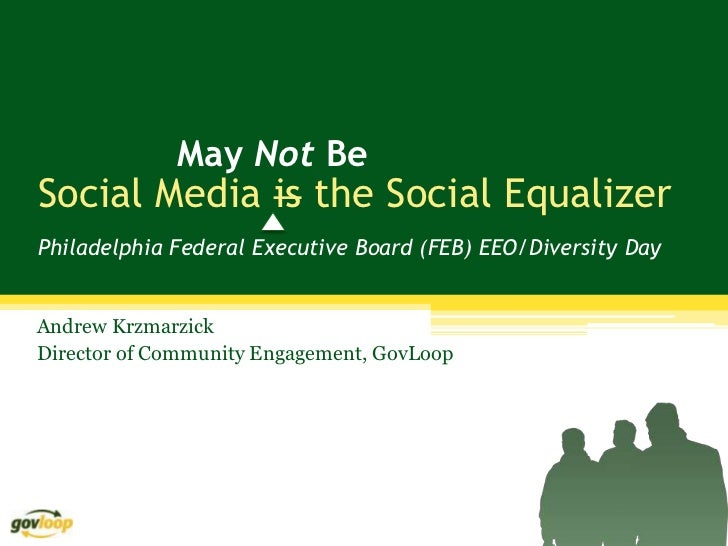 May Not BeSocial Media is the Social EqualizerPhiladelphia Federal Executive Board (FEB) EEO/Diversity DayAndrew Krzmarzic...