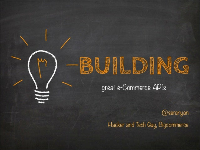 BUILDING great e-Commerce APIs  @saranyan !  Hacker and Tech Guy, Bigcommerce