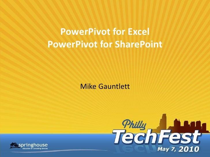 PowerPivot for Excel PowerPivot for SharePoint          Mike Gauntlett
